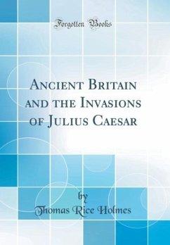 Ancient Britain and the Invasions of Julius Cae...