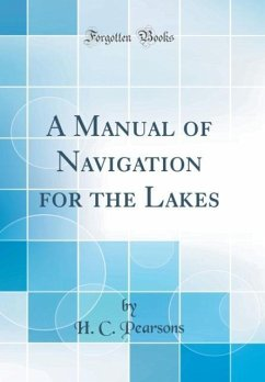 A Manual of Navigation for the Lakes (Classic Reprint)