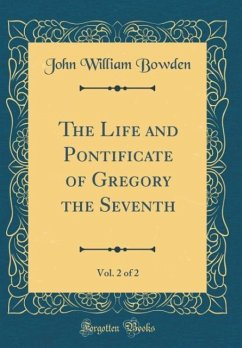 The Life and Pontificate of Gregory the Seventh...