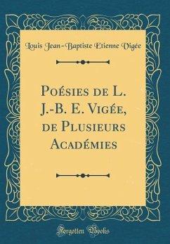Poésies de L. J.-B. E. Vigée, de Plusieurs Acad...