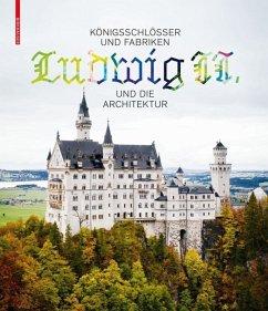 Königsschlösser und Fabriken - Ludwig II. und die Architektur