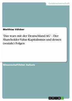 'Das wars mit der Deutschland AG' - Der Shareholder-Value-Kapitalismus und dessen (soziale) Folgen (eBook, ePUB)