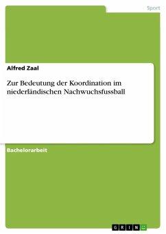 Zur Bedeutung der Koordination im niederländischen Nachwuchsfussball (eBook, ePUB)