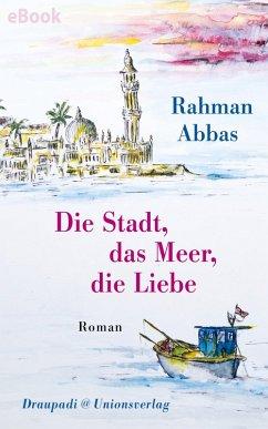 Die Stadt, das Meer, die Liebe (eBook, ePUB) - Abbas, Rahman
