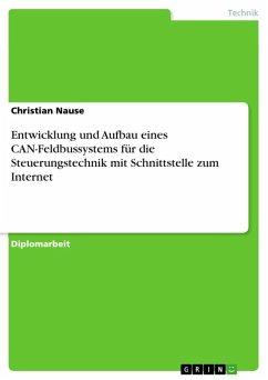 Entwicklung und Aufbau eines CAN-Feldbussystems für die Steuerungstechnik mit Schnittstelle zum Internet (eBook, ePUB)