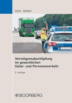 Vermögensabschöpfung im gewerblichen Güter- und Personenverkehr - Heck, Michael;Probst, Roland