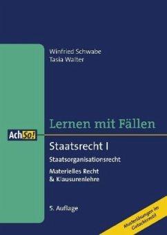 Lernen mit Fällen Staatsrecht I Staatsorganisationsrecht - Schwabe, Winfried; Walter, Tasia