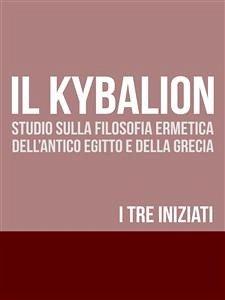IL KYBALION - Studio sulla Filosofia Ermetica d...