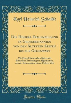 Die Höhere Frauenbildung in Grossbritannien von den Ältesten Zeiten bis zur Gegenwart - Schaible, Karl Heinrich