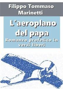 L´aeroplano del papa. Romanzo profetico in vers...