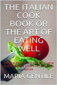The Italian Cook Book or The Art of Eating Well...