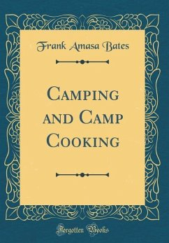 Camping and Camp Cooking (Classic Reprint)
