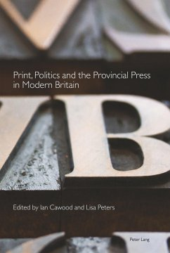 Print, politics and the provincial press in modern Britain