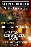 Sammelband 3 SF-Abenteuer: Die Raumgarde / Mission Schwarzes Loch / Der galaktische Faust (eBook, ePUB)
