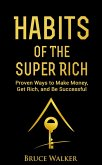 Habits of the Super Rich: Proven Ways to Make Money, Get Rich, and Be Successful (eBook, ePUB)