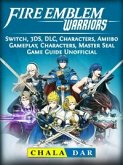 Fire Emblem Warriors, Switch, 3DS, DLC, Characters, Amiibo, Gameplay, Characters, Master Seal, Game Guide Unofficial (eBook, ePUB)