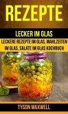Rezepte: Lecker im Glas - Leckere Rezepte im Glas, Mahlzeiten im Glas, Salate im Glas Kochbuch (Kochbuch: Jars) (eBook, ePUB)