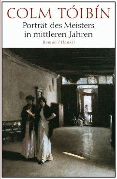 Porträt des Meisters in mittleren Jahren (eBook, ePUB) - Tóibín, Colm