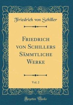 Friedrich von Schillers Sämmtliche Werke, Vol. 2 (Classic Reprint)