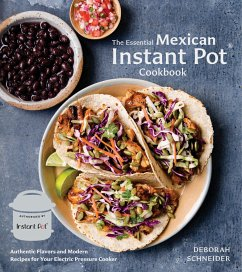 The Essential Mexican Instant Pot Cookbook - Schneider, Deborah