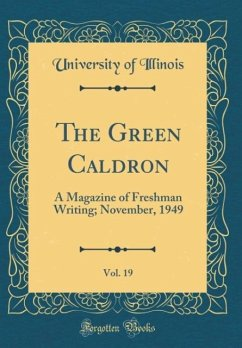 The Green Caldron, Vol. 19: A Magazine of Freshman Writing; November, 1949 (Classic Reprint)