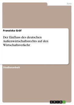 Der Einfluss des deutschen Außenwirtschaftsrechts auf den Wirtschaftsverkehr (eBook, PDF)