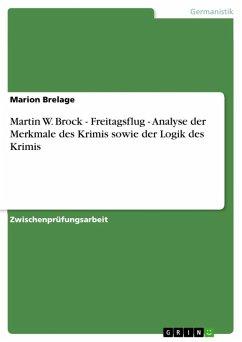 Martin W. Brock - Freitagsflug - Analyse der Merkmale des Krimis sowie der Logik des Krimis (eBook, ePUB) - Brelage, Marion
