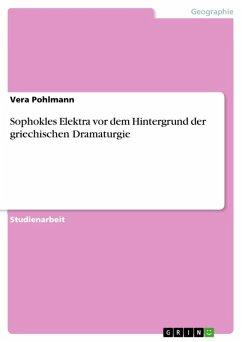 Sophokles Elektra vor dem Hintergrund der griechischen Dramaturgie (eBook, ePUB)