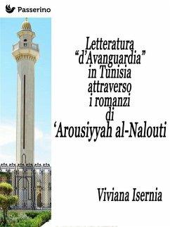 Letteratura ?d?Avanguardia? in Tunisia attraverso i romanzi di ?Arousiyyah al-Nalout (eBook, ePUB)
