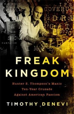 Freak Kingdom: Hunter S. Thompson´s Manic Ten-Y...
