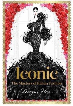 Iconic: The Masters of Italian Fashion - Hess, Megan