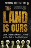 The Land Is Ours: South Africa's First Black Lawyers and the Birth of Constitutionalism