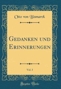 Gedanken und Erinnerungen, Vol. 3 (Classic Reprint)
