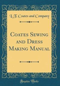 Coates Sewing and Dress Making Manual (Classic Reprint)