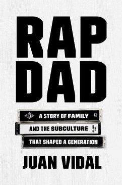 Rap Dad: A Story of Family and the Subculture That Shaped a Generation - Vidal, Juan