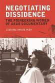 Negotiating Dissidence: The Pioneering Women of Arab Documentary