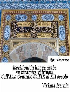 Iscrizioni in lingua araba su ceramica vetrinata dell´Asia Centrale dall´IX al XII secolo (eBook, ePUB)