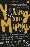 Young and Mighty: Your Secret Weapon for Earning Some Money, Changing the World, and Spending Your Future Doing What You Love