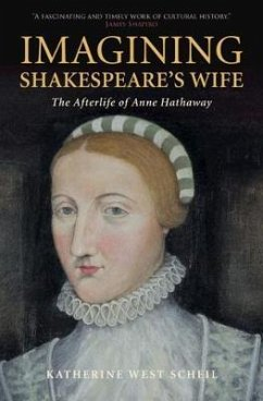 Imagining Shakespeare's Wife: The Afterlife of Anne Hathaway - Scheil, Katherine West (University of Minnesota)