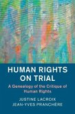Human Rights on Trial: A Genealogy of the Critique of Human Rights