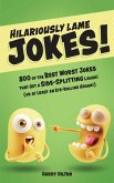 Hilariously Lame Jokes!: 800 of the Best Worst Jokes That Get a Side-Splitting Laugh (or at Least an Eye-Rolling Groan)