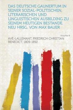 Das Deutsche Gaunertum in Seiner Sozial-Politischen, Literarischen Und Linguistischen Ausbilding Zu Seinem Heutigen Bestande. Neu Hrsg. Von Max Bauer