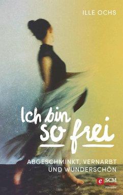 Ich bin so frei (eBook, ePUB) - Ochs, Ille