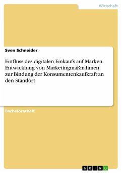 Einfluss des digitalen Einkaufs auf Marken. Entwicklung von Marketingmaßnahmen zur Bindung der Konsumentenkaufkraft an den Standort (eBook, PDF) - Schneider, Sven