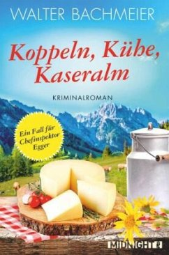Koppeln, Kühe, Kaseralm / Chefinspektor Egger Bd.3 - Bachmeier, Walter