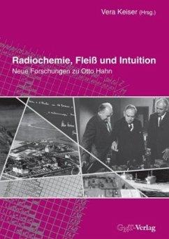 Radiochemie, Fleiß und Intuition