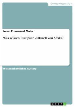 Was wissen Europäer kulturell von Afrika? (eBook, ePUB) - Mabe, Jacob Emmanuel