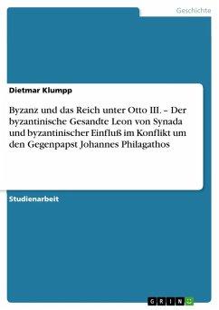 Byzanz und das Reich unter Otto III. - Der byzantinische Gesandte Leon von Synada und byzantinischer Einfluß im Konflikt um den Gegenpapst Johannes Philagathos (eBook, ePUB)
