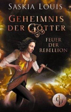 Feuer der Rebellion / Geheimnis der Götter Bd.3 - Louis, Saskia