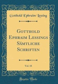 Gotthold Ephraim Lessings Sämtliche Schriften, Vol. 18 (Classic Reprint)